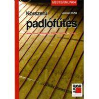 Korszerű padlófűtés - Meleg vizes rendszerek, Elektromos fűtés...