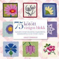 75 kötött virágos blokk - Gyönyörű minták takarókhoz, kiegészítőkhöz és sok minden máshoz