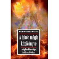 A fehér mágia kézikönyve - A mágikus képességek felébresztéséhez
