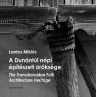 A Dunántúl népi építészeti öröksége - The Transdanubian Folk Architecture Heritage