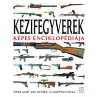 Kézifegyverek képes enciklopédiája