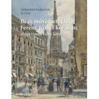 Bécs művészeti élete Ferenc József korában, ahogy Hevesi Lajos látta