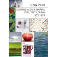 Kortárs magyar kerámia, üveg, textil design - 2000 - 2019