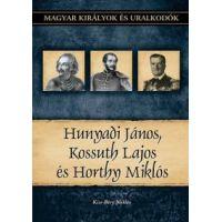Hunyadi János, Kossuth Lajos, Horthy Miklós