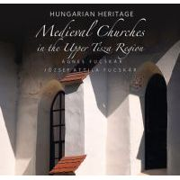 Medieval Churches in the Upper Tisza Region - Hungarian Heritage