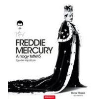 Freddie Mercury - A nagy tettető