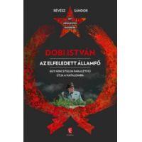 Dobi István  - Az elfeledett államfő