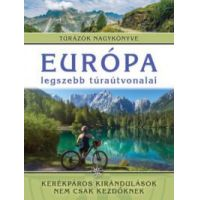 Európa legszebb túraútvonalai - Kerékpáros kirándulások nem csak kezdőknek