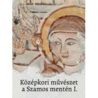 Középkori művészet a Szamos mentén I.-II.