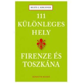 111 különleges hely - Firenze és Toszkána